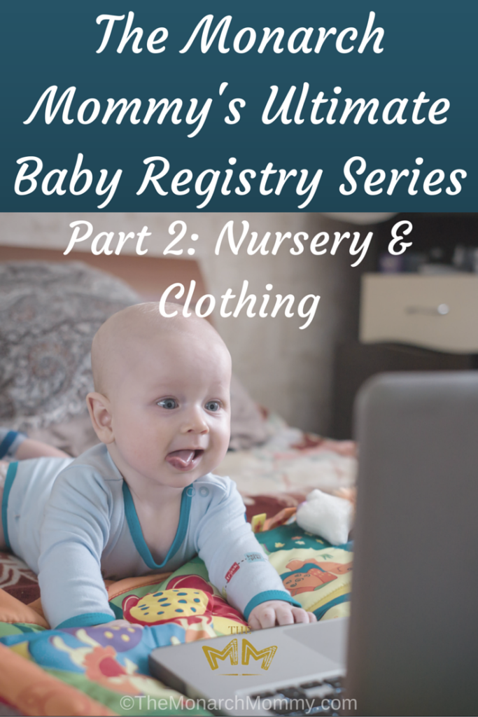 The Monarch Mommy's Ultimate Registry Series - Part Two: Nursery & Clothing