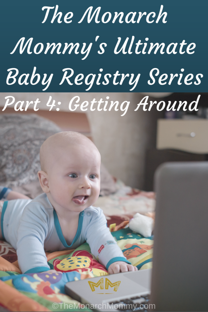 The Monarch Mommy's Baby Registry Series - Part 4: Getting Around