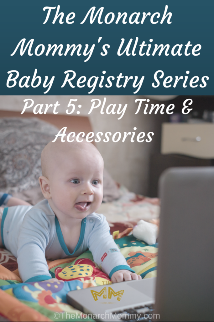 The Monarch Mommy's Baby Registry Series - Part 5: Play Time & Accessories